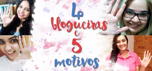 4-blogueiras-e-5-motivos
