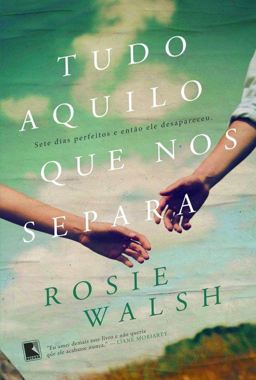 Tudo Aquilo Que Nos Separa – Rosie Walsh