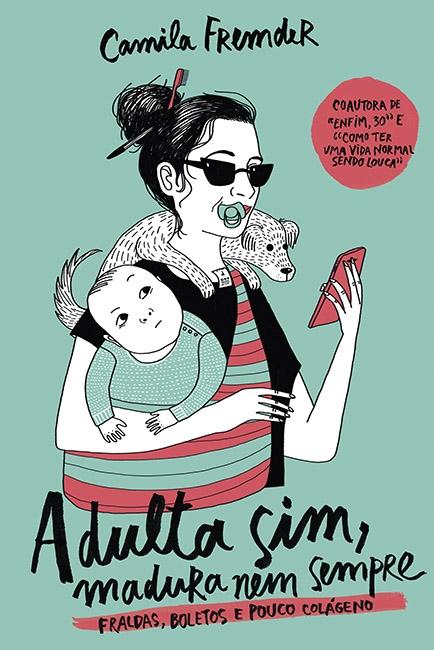Adulta sim, madura nem sempre – Camila Fremder