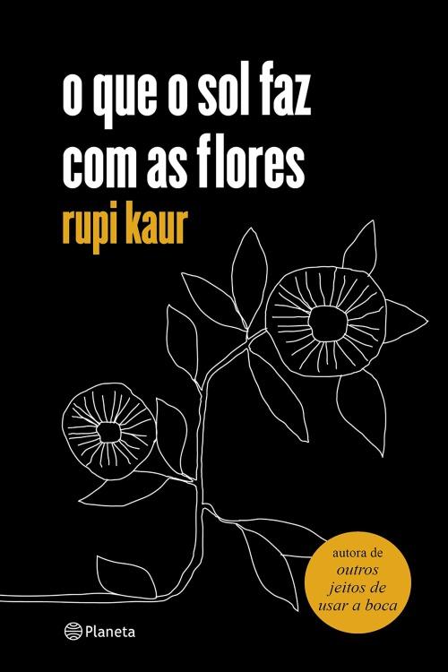 O Que O Sol Faz Com As Flores — Rupi Kaur