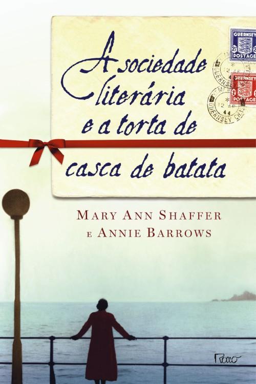 A Sociedade Literária e a Torta de Casca de Batata — Mary Ann Shaffer & Annie Barrows