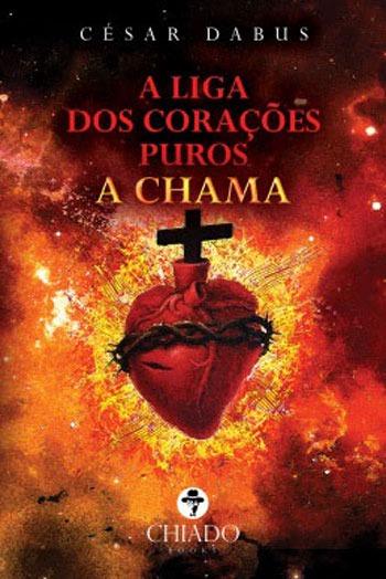 A Chama (A Liga dos Corações Puros #1) — César Dabus