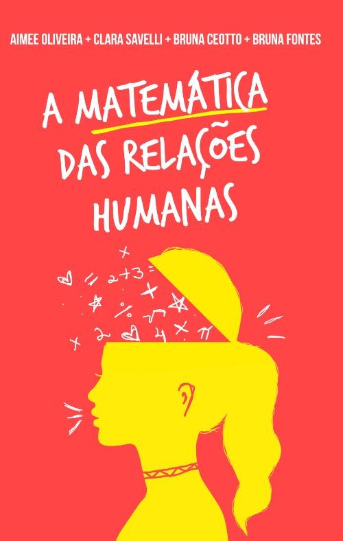 A Matemática das Relações Humanas — Aimée Oliveira, Clara Savelli, Bruna Ceotto e Bruna Fontes