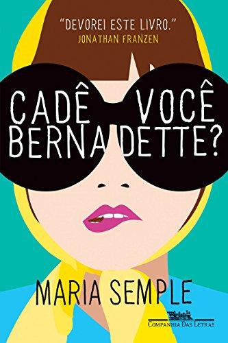 Cadê Você Bernadette? — Maria Semple