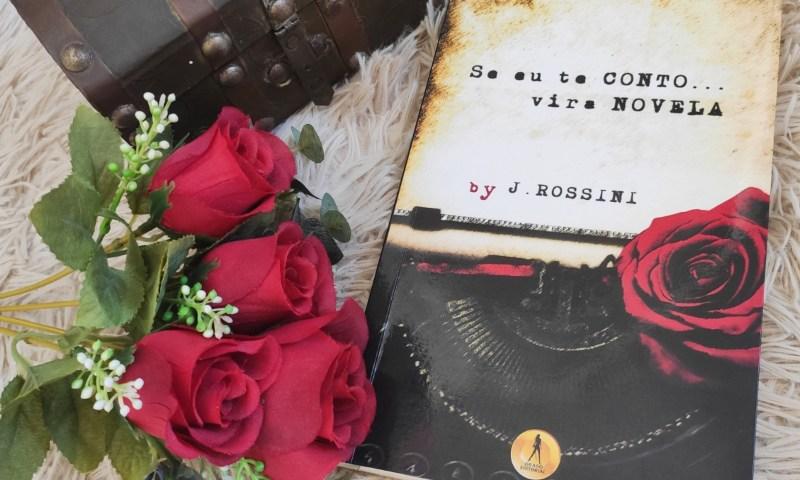 [Resenha] Se eu te conto… Vira novela — J. Rossini